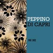 Noi Due by Peppino Di Capri