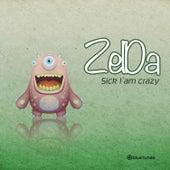 Sick I am Crazy by Zelda