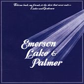 Welcome Back My Friends, to the Show That Never Ends - Ladies and Gentlemen de Emerson, Lake & Palmer