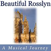 Beautiful Rosslyn: A Musical Journey by Various Artists