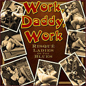 Work, Daddy, Work - Risqué Ladies of the Blues by Various Artists