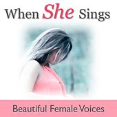 When She Sings: Beautiful Female Voices by Various Artists