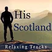 His Scotland: Relaxing Tracks by Various Artists