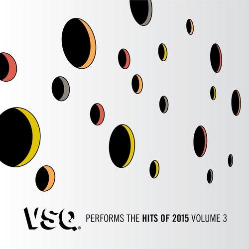 VSQ Performs the Hits of 2015 Vol. 3 by Vitamin String Quartet