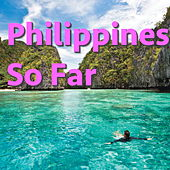 Philippines So Far by Various Artists