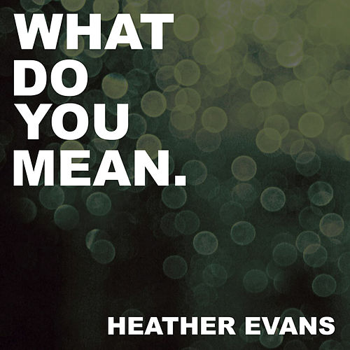 What Do You Mean by Heather Evans