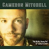 My Oh My, Honey Pie / Lucky in Love by Cameron Mitchell