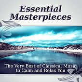 Essential Masterpieces: The Very Best of Classical Music to Calm and Relax You de Various Artists