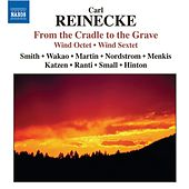 REINECKE: Octet / Von der Wiege bis zum Grabe  (From the Cradle to the Grave) / Sextet von Various Artists