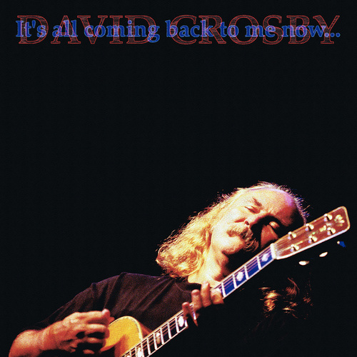It's All Coming Back To Me Now by David Crosby