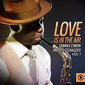 Love Is in the Air, Vol. 1 von Frankie Lymon and the Teenagers