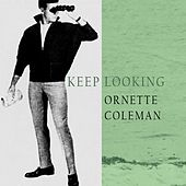Keep Looking by Ornette Coleman