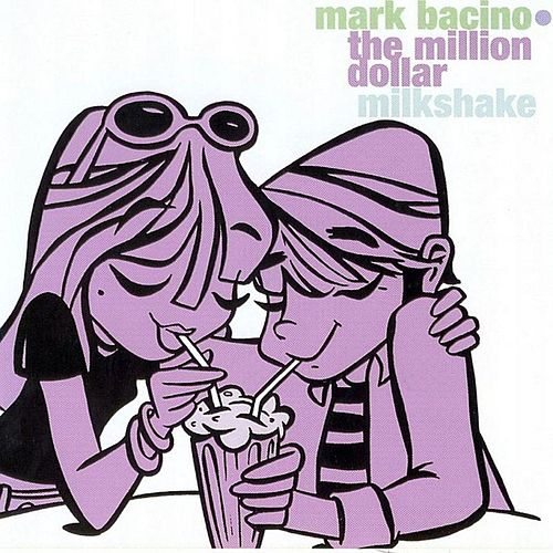 The Million Dollar Milkshake by Mark Bacino