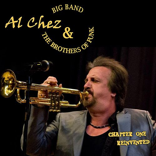 Chapter One: Reinvented by Al Chez and the Brothers of Funk Big Band