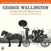 George Wallington. Complete 1956-1957 Quintet Sessions. Jazz for the Carriage Trade / The New York Scene / Jazz at Hotchkiss / 52nd Street by George Wallington