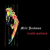 Truth Matters by Milt Jackson