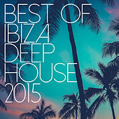 Best Of Ibiza Deep House 2015 de Various Artists