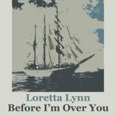 Before I'm Over You by Loretta Lynn
