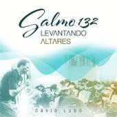 Salmo 132: Levantando Altares by David Lugo