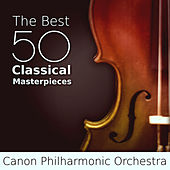 The Best 50 Classical Masterpieces: Essential Collection by Canon Philharmonic Orchestra
