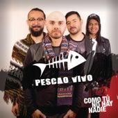 Como Tú No Hay Nadie (Version Pop) by Pescao Vivo