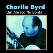Um Abraço No Bonfá by Charlie Byrd