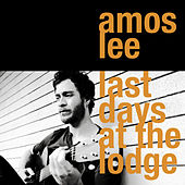 Last Days At The Lodge by Amos Lee
