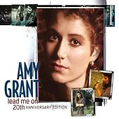 Lead Me On 20th Anniversary Edition by Amy Grant