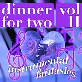 Dinner For Two - Music For A Romantic Evenening - Vol. 2 - Instrumental Fantasies by Various Artists