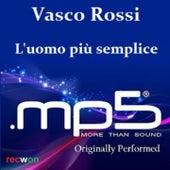 Vasco Rossi L'uomo Più Semplice (Originally Performed) by Mp5
