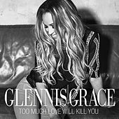 Too Much Love Will Kill You by Glennis Grace