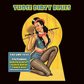 Those Dirty Blues Volume 5 (Digitally Remastered) by Various Artists