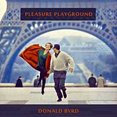 Pleasure Playground by Donald Byrd