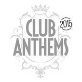 Club Anthems 2015 von Various Artists