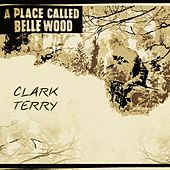 A Place Called Belle Wood di Clark Terry