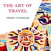 The Art Of Travel by Teddy Charles