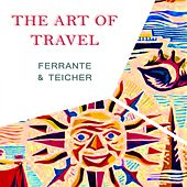 The Art Of Travel by Ferrante and Teicher
