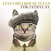 Best Chillhouse Tunes for Everyday by Various Artists