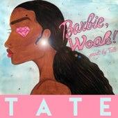 Barbie, Woah! by Tate