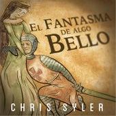 El Fantasma de Algo Bello by Chris Syler