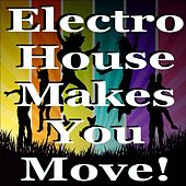 Electro House Makes You Move de Various Artists