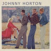 Who Want To de Johnny Horton