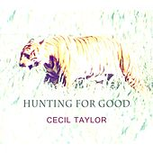 Hunting For Good von Cecil Taylor