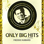 Only Big Hits by Freddie Hubbard