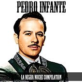 Pedro Infante: La Negra Noche Compilation van Pedro Infante