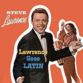 Steve Lawrence Goes Latin by Steve Lawrence
