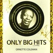 Only Big Hits von Ornette Coleman