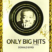 Only Big Hits by Donald Byrd