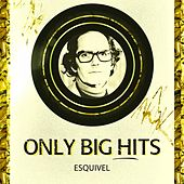 Only Big Hits by Esquivel