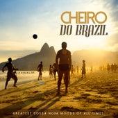 Cheiro Do Brazil: Greatest Bossa Nova Moods of All Times by Various Artists